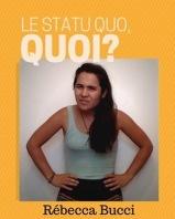 Rébecca Bucci - Le statu quo, quoi?